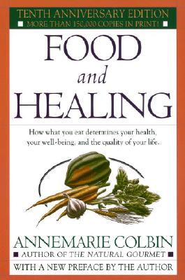 Food and Healing: How What You Eat Determines Your Health, Your Well-Being, and the Quality of Your Life Cover Image