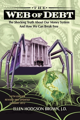 Web of Debt: The Shocking Truth about Our Money System and How We Can Break Free Cover Image