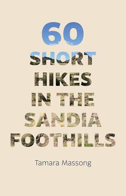 60 Short Hikes in the Sandia Foothills Cover Image