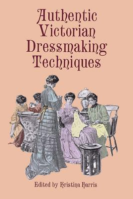 Authentic Victorian Dressmaking Techniques (Dover Fashion and Costumes) Cover Image