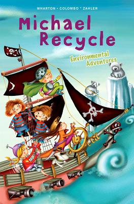 Michael Recycle's Environmental Adventures by Ellie Wharton