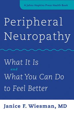 Peripheral Neuropathy: What It Is and What You Can Do to Feel Better (Johns Hopkins Press Health Books) Cover Image