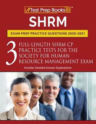 SHRM Exam Prep Practice Questions 2020-2021: 3 Full-Length SHRM CP Practice Tests for the Society for Human Resource Management Exam [Includes Detaile Cover Image