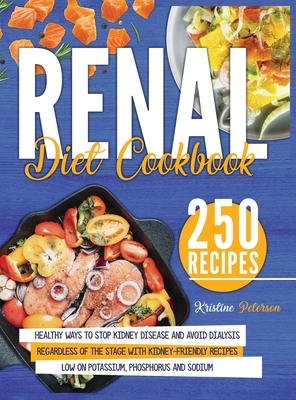 Renal Diet Cookbook: Healthy Ways To Stop Kidney Disease And Avoid Dialysis Regardless Of The Stage With Kidney-Friendly Recipes Low On Pot Cover Image