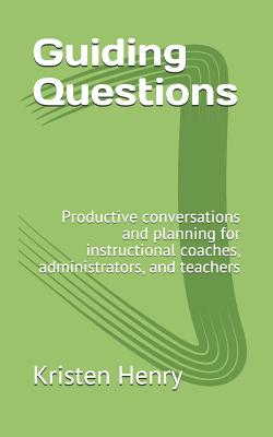 Guiding Questions: Productive conversations and planning for instructional coaches, administrators, and teachers Cover Image