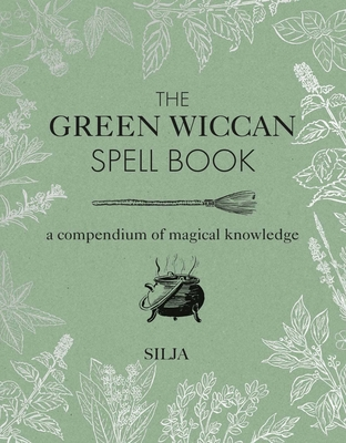 The Green Wiccan Spell Book: A compendium of magical knowledge Cover Image