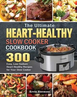 The Ultimate Heart-Healthy Slow Cooker Cookbook Cover Image