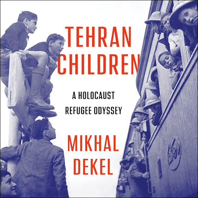 Tehran Children: A Holocaust Refugee Odyssey Cover Image