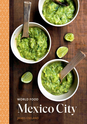 World Food: Mexico City: Heritage Recipes for Classic Home Cooking [A Mexican Cookbook] Cover Image