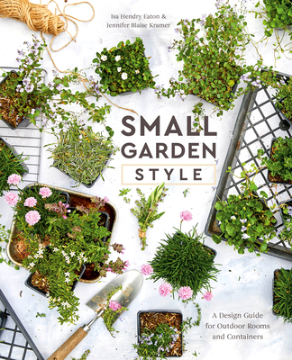 Small Garden Style: A Design Guide for Outdoor Rooms and Containers Cover Image