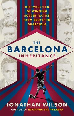 The Barcelona Inheritance: The Evolution of Winning Soccer Tactics from Cruyff to Guardiola Cover Image