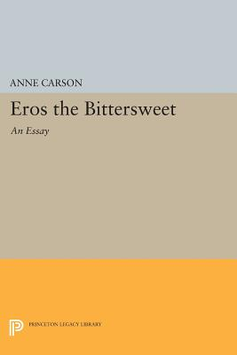 Eros the Bittersweet: An Essay (Princeton Legacy Library #440) Cover Image