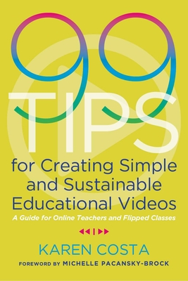 99 Tips for Creating Simple and Sustainable Educational Videos: A Guide for Online Teachers and Flipped Classes Cover Image
