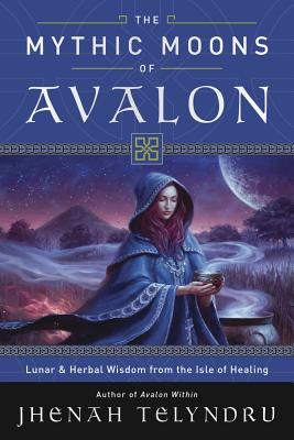 The Mythic Moons of Avalon: Lunar & Herbal Wisdom from the Isle of Healing Cover Image