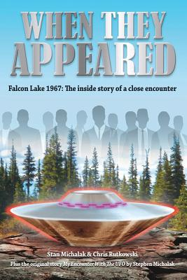 When They Appeared: Falcon Lake 1967: The inside story of a close encounter Cover Image