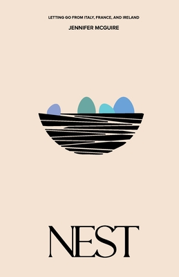 Nest: Letting Go from Italy, France and Ireland Cover Image
