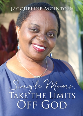 Single Moms, Take the Limits Off God Cover Image
