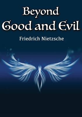 essay on beyond good and evil Upposing that truth is a woman—what then is there not ground for suspecting that all philosophers, in so far as they have been dogmatists, have failed to.