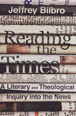 Reading the Times: A Literary and Theological Inquiry Into the News Cover Image