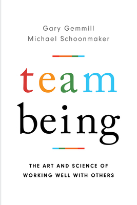 Team Being: The Art and Science of Working Well With Others Cover Image