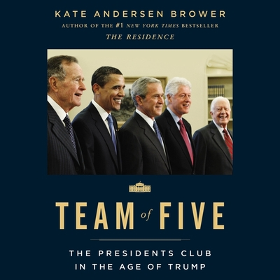 Team of Five: The Presidents Club in the Age of Trump Cover Image