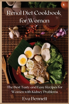 Renal Diet Cookbook for Woman: The Best Tasty and Easy Recipes for Women with Kidney Problems Cover Image