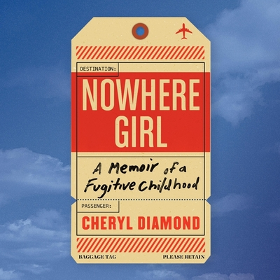 Nowhere Girl Lib/E: A Memoir of a Fugitive Childhood Cover Image