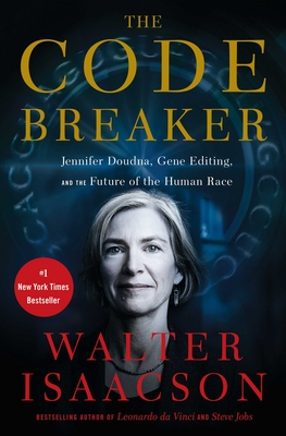 The Code Breaker: Jennifer Doudna, Gene Editing, and the Future of the Human Race Cover Image
