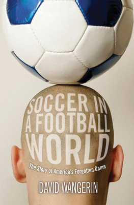 Soccer in a Football World: The Story of America's Forgotten Game (Sporting) Cover Image