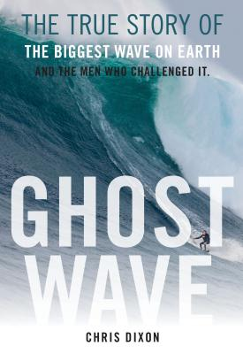 Ghost Wave: The True Story of the Biggest Wave on Earth and the Men Who Challenged It Cover Image