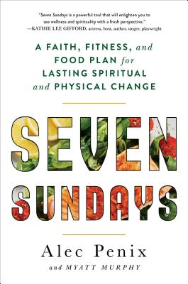 Seven Sundays: A Faith, Fitness, and Food Plan for Lasting Spiritual and Physical Change Cover Image