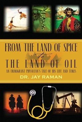 From the Land of Spice to the Land of Oil: An Immigrant Physician's Tale of His Life and Times Cover Image