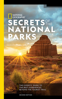 National Geographic Secrets of the National Parks, 2nd Edition: The Experts' Guide to the Best Experiences Beyond the Tourist Trail Cover Image