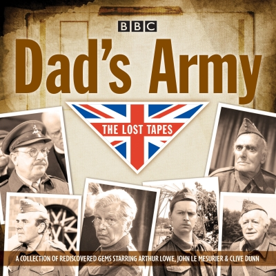 Dad's Army: The Lost Tapes: Classic Comedy from the BBC Archives Cover Image