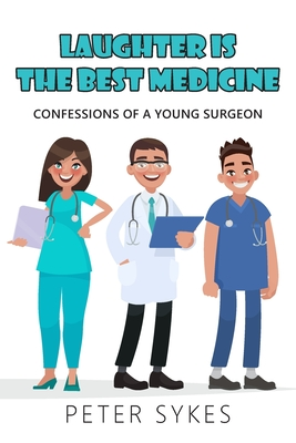 Laughter is the Best Medicine: Confessions of a Young Surgeon Cover Image