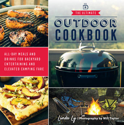 The Ultimate Outdoor Cookbook: All-Day Meals and Drinks for Backyard Entertaining and Elevated Camping Fare Cover Image