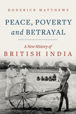 Peace, Poverty and Betrayal: A New History of British India Cover Image