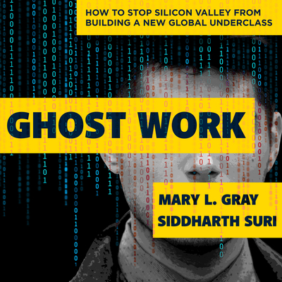 Ghost Work: How to Stop Silicon Valley from Building a New Global Underclass Cover Image