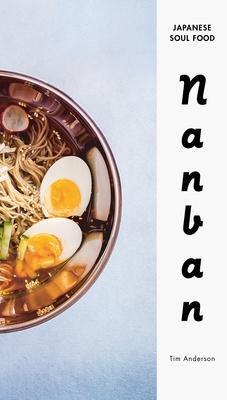Nanban: Japanese Soul Food: A Cookbook Cover Image