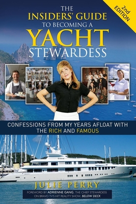 The Insiders' Guide to Becoming a Yacht Stewardess 2nd Edition: Confessions from My Years Afloat with the Rich and Famous Cover Image