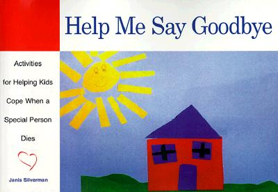 Help Me Say Goodbye: Activities for Helping Kids Cope When a Special Person Dies Cover Image