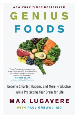 Genius Foods: Become Smarter, Happier, and More Productive While Protecting Your Brain for Life (Genius Living #1) Cover Image