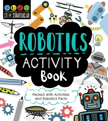 STEM Starters for Kids Robotics Activity Book: Packed with Activities and Robotics Facts Cover Image