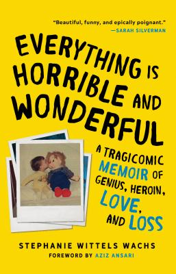 Everything Is Horrible and Wonderful: A Tragicomic Memoir of Genius, Heroin, Love and Loss Cover Image