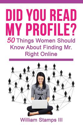Did You Read My Profile?: 50 Things Women Should Know About Finding Mr. Right Online Cover Image