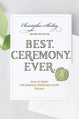 Best Ceremony Ever: How to Make the Serious Wedding Stuff Unique (Best Ever) Cover Image