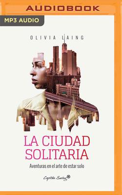 La Ciudad Solitaria (Narración En Castellano): Aventuras En El Arte de Estar Solo Cover Image