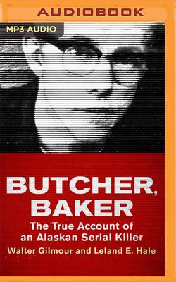 Butcher, Baker: The True Account of an Alaskan Serial Killer Cover Image
