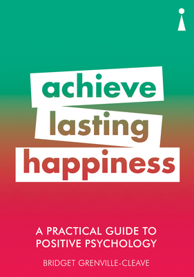A Practical Guide to Positive Psychology: Achieve Lasting Happiness (Practical Guides) Cover Image