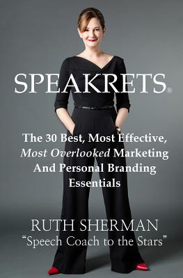 Speakrets: The 30 Best, Most Effective, Most Overlooked Marketing and Personal Branding Essentials Cover Image